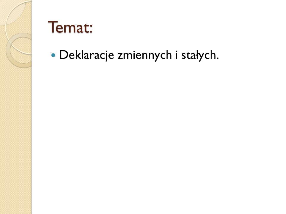 Temat: Deklaracje zmiennych i stałych.