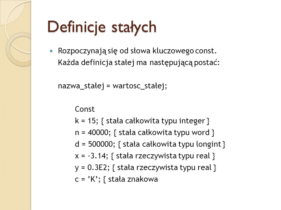 Definicje stałych Rozpoczynają się od słowa kluczowego const.
