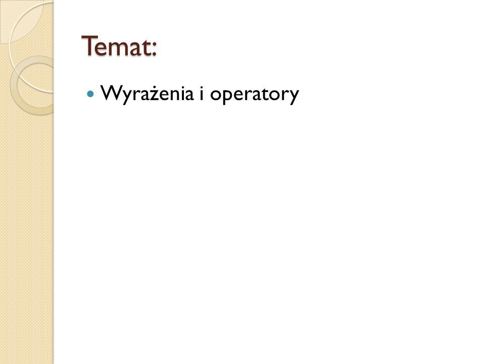 Temat: Wyrażenia i operatory