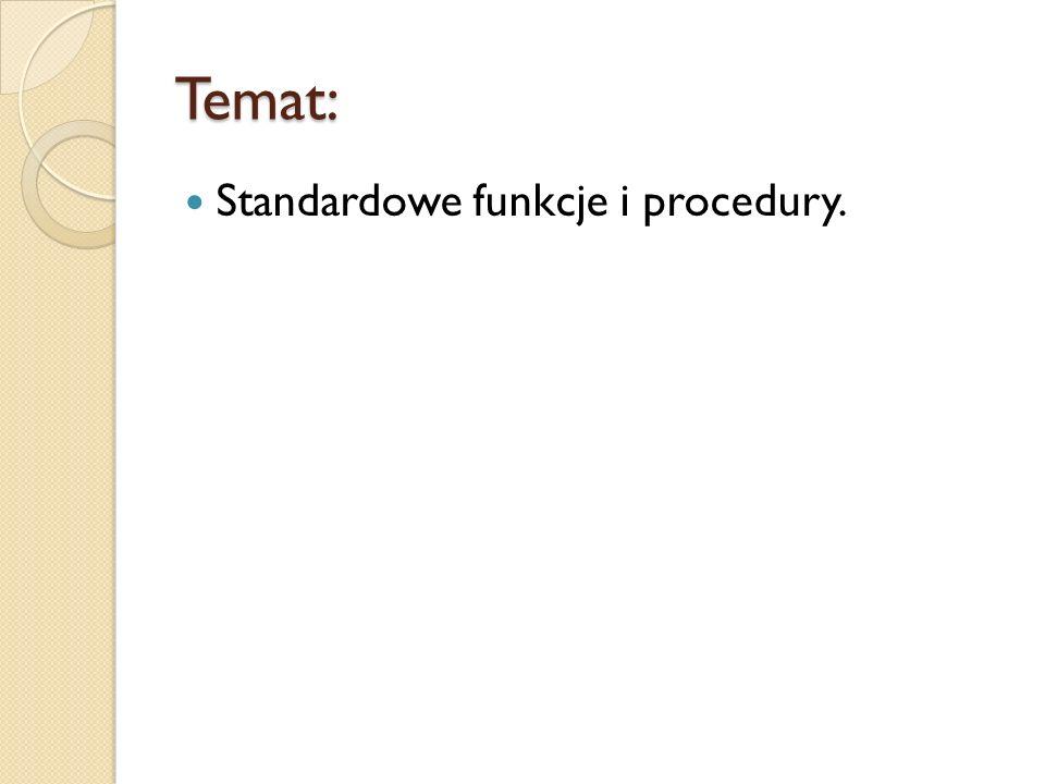 Temat: Standardowe funkcje i procedury.