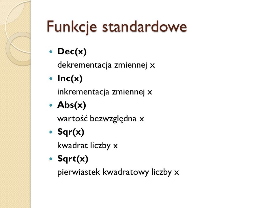 Funkcje standardowe Dec(x) dekrementacja zmiennej x Inc(x)