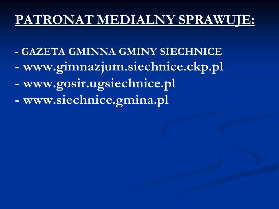 PATRONAT MEDIALNY SPRAWUJE: - GAZETA GMINNA GMINY SIECHNICE - www