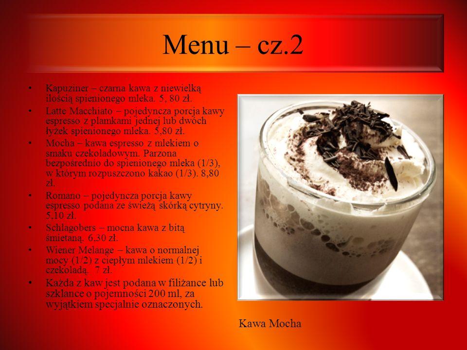 Menu – cz.2 Kapuziner – czarna kawa z niewielką ilością spienionego mleka. 5, 80 zł.