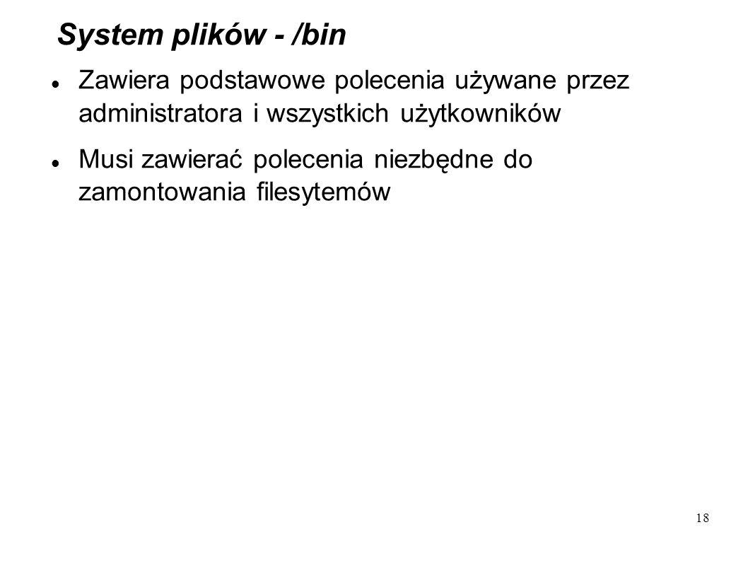 System plików - /bin Zawiera podstawowe polecenia używane przez administratora i wszystkich użytkowników.