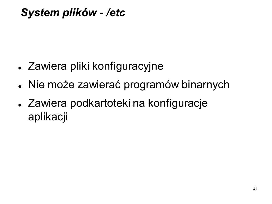 System plików - /etc Zawiera pliki konfiguracyjne.