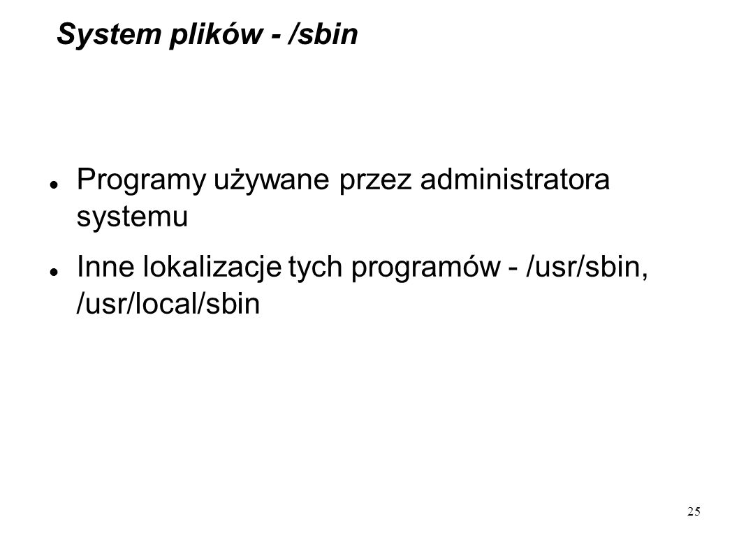 System plików - /sbin Programy używane przez administratora systemu.
