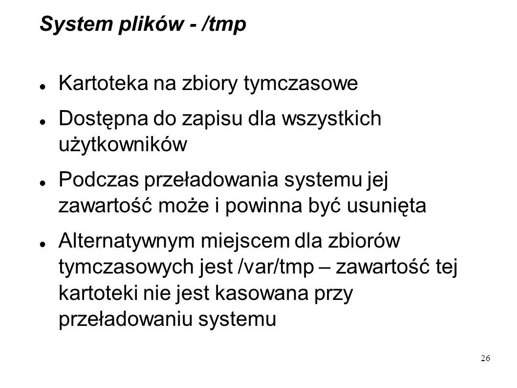 System plików - /tmp Kartoteka na zbiory tymczasowe. Dostępna do zapisu dla wszystkich użytkowników.