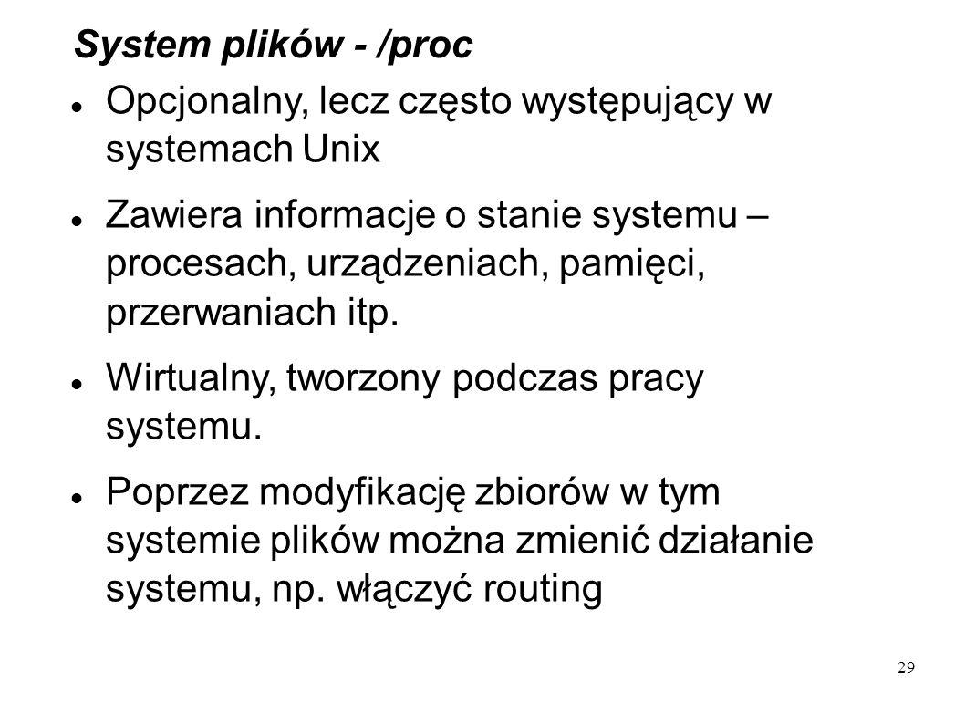 System plików - /proc Opcjonalny, lecz często występujący w systemach Unix.