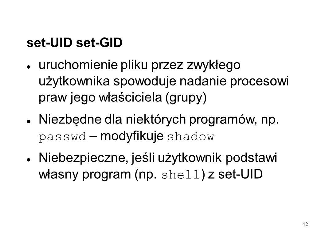 set-UID set-GID uruchomienie pliku przez zwykłego użytkownika spowoduje nadanie procesowi praw jego właściciela (grupy)