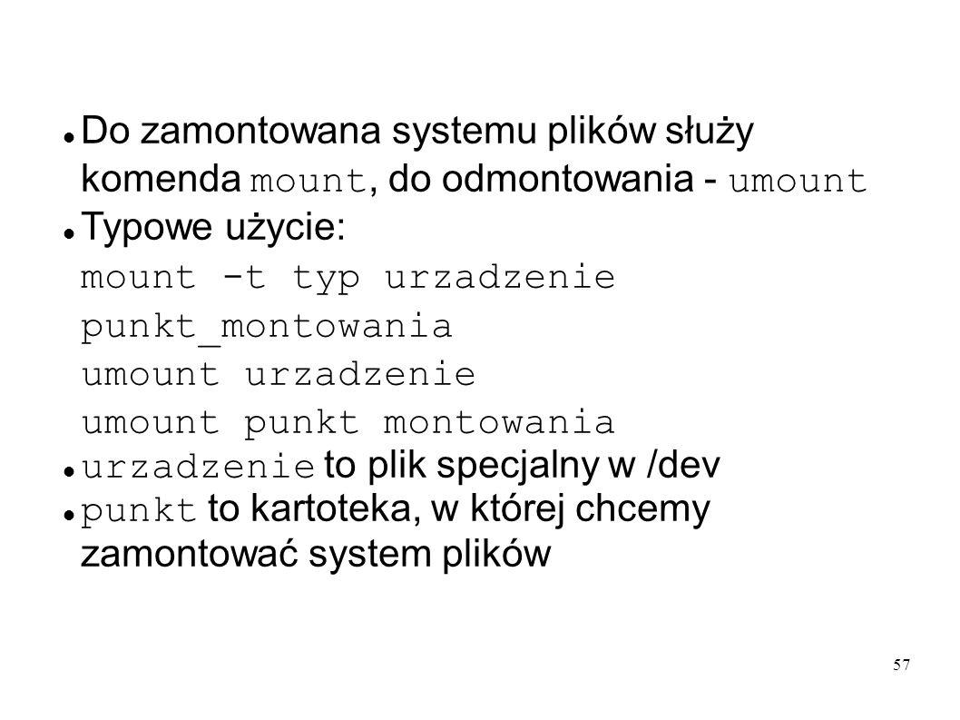 Do zamontowana systemu plików służy komenda mount, do odmontowania - umount