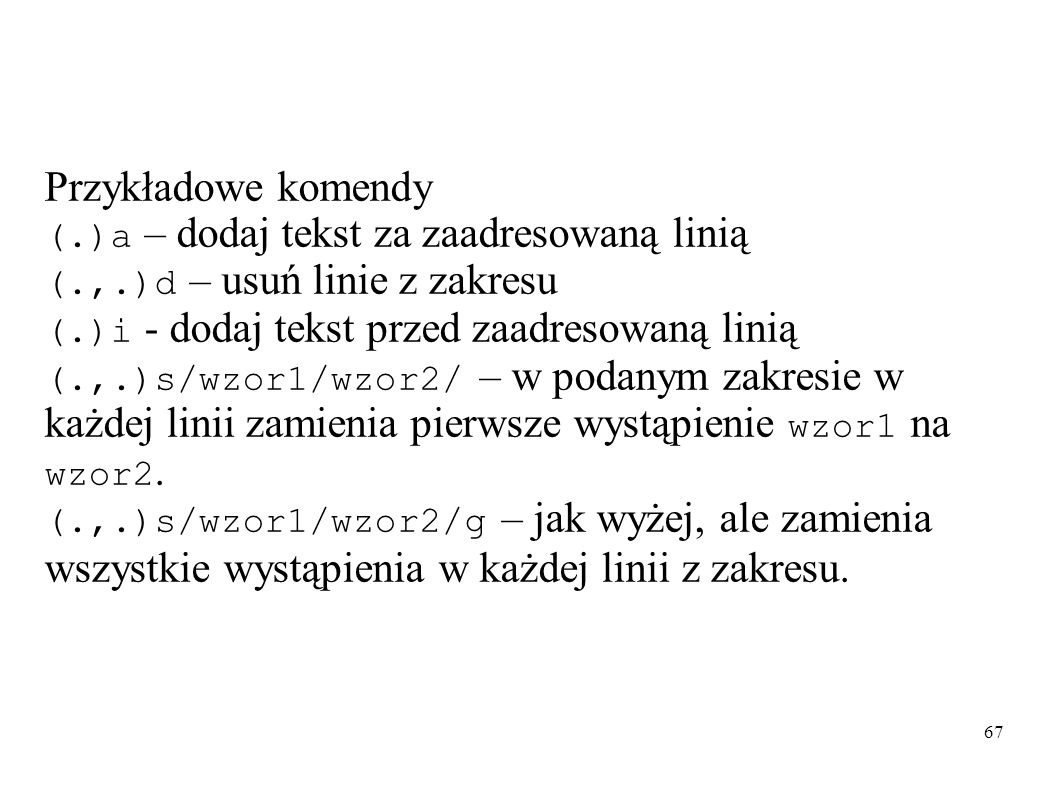 Przykładowe komendy (. )a – dodaj tekst za zaadresowaną linią (. ,