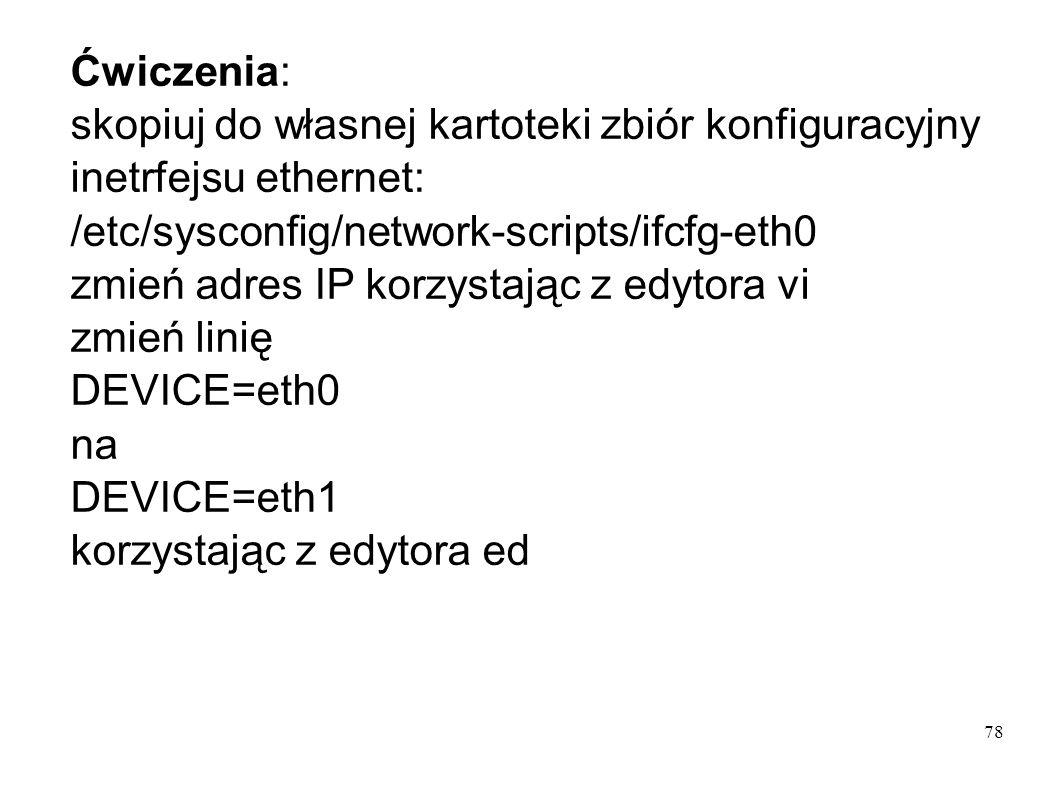 Ćwiczenia: skopiuj do własnej kartoteki zbiór konfiguracyjny inetrfejsu ethernet: /etc/sysconfig/network-scripts/ifcfg-eth0.