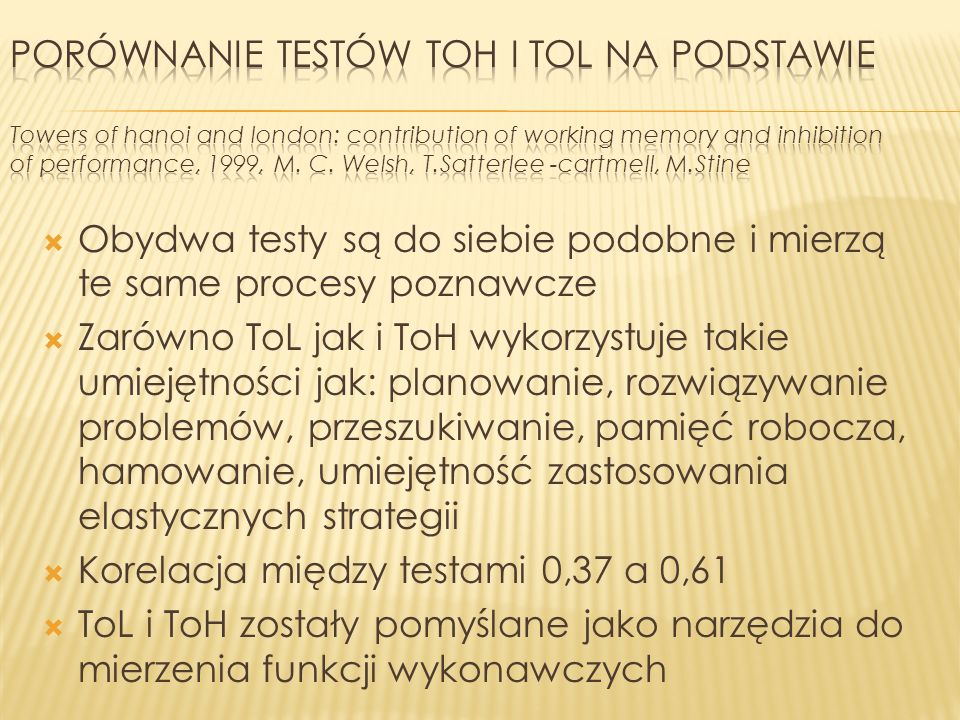 Porównanie testów Toh i Tol na podstawie Towers of hanoi and london: contribution of working memory and inhibition of performance, 1999, M. C. Welsh, T.Satterlee -cartmell, M.Stine
