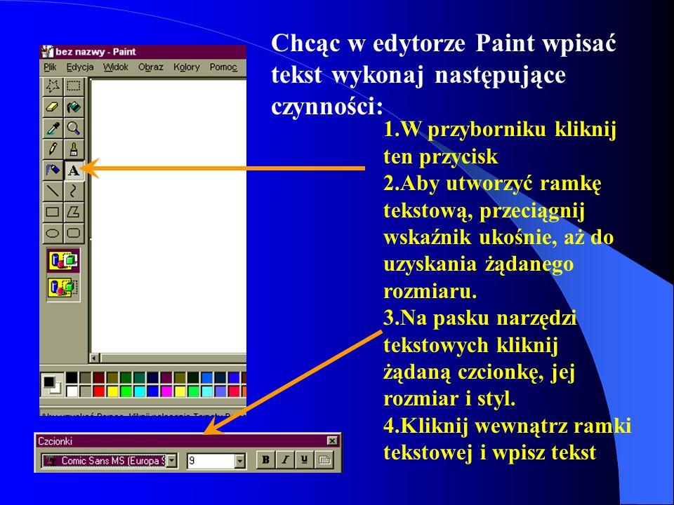 Chcąc w edytorze Paint wpisać tekst wykonaj następujące czynności: