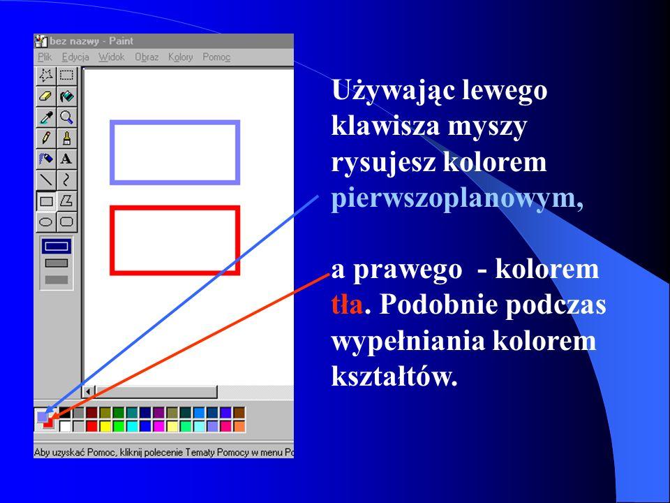 Używając lewego klawisza myszy rysujesz kolorem pierwszoplanowym,