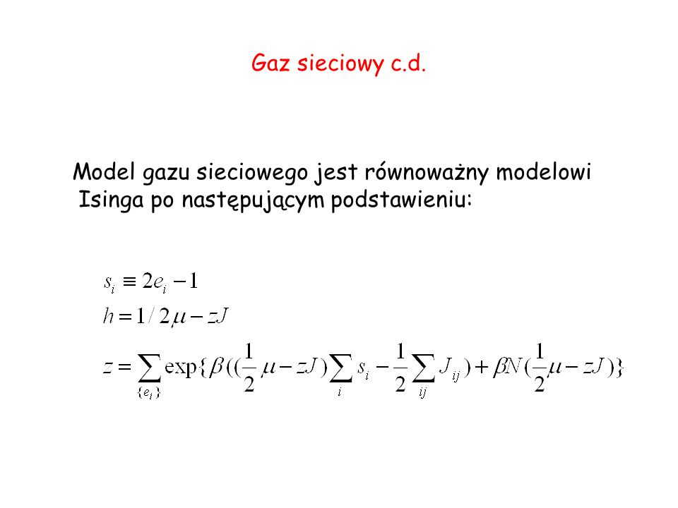 Gaz sieciowy c.d. Model gazu sieciowego jest równoważny modelowi.