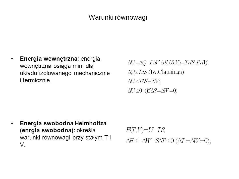 Warunki równowagi Energia wewnętrzna: energia wewnętrzna osiąga min. dla układu izolowanego mechanicznie i termicznie.