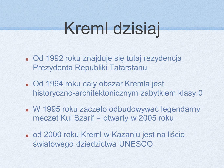 Kreml dzisiajOd 1992 roku znajduje się tutaj rezydencja Prezydenta Republiki Tatarstanu.