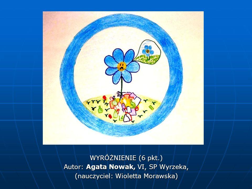 Autor: Agata Nowak, VI, SP Wyrzeka, (nauczyciel: Wioletta Morawska)