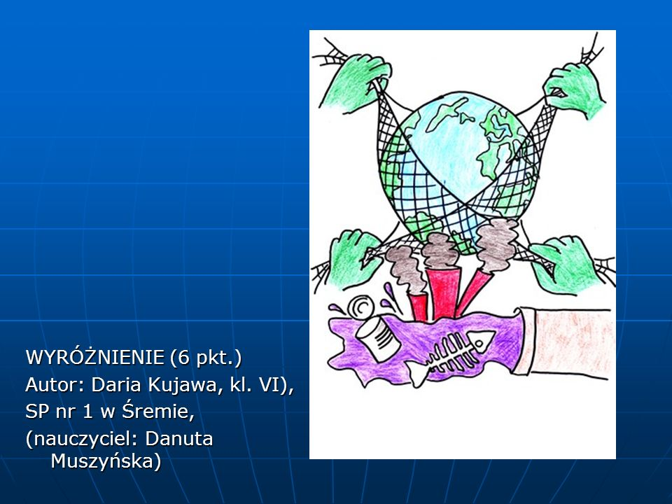 WYRÓŻNIENIE (6 pkt.) Autor: Daria Kujawa, kl. VI), SP nr 1 w Śremie, (nauczyciel: Danuta Muszyńska)
