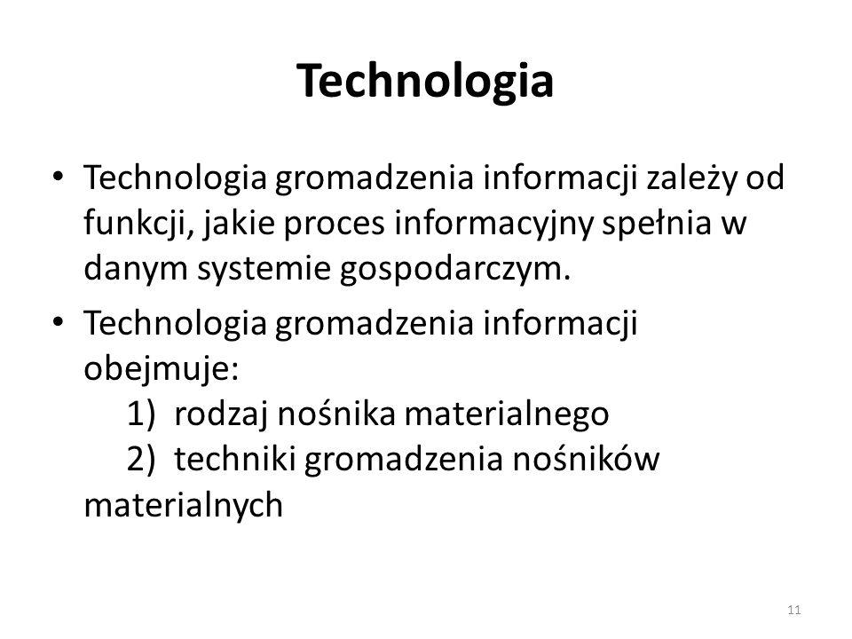 Technologia Technologia gromadzenia informacji zależy od funkcji, jakie proces informacyjny spełnia w danym systemie gospodarczym.