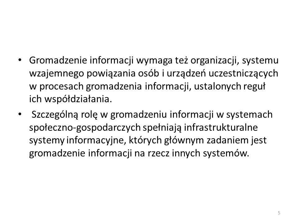 Gromadzenie informacji wymaga też organizacji, systemu wzajemnego powiązania osób i urządzeń uczestniczących w procesach gromadzenia informacji, ustalonych reguł ich współdziałania.