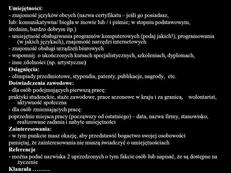 Umiejętności:- znajomość języków obcych (nazwa certyfikatu – jeśli go posiadasz,