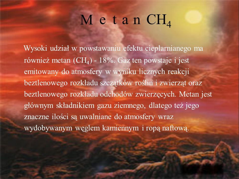 M e t a n CH4 Wysoki udział w powstawaniu efektu cieplarnianego ma