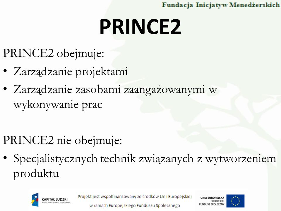 PRINCE2 PRINCE2 obejmuje: Zarządzanie projektami