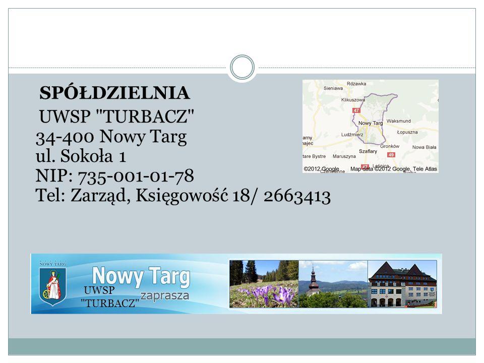 SPÓŁDZIELNIA UWSP TURBACZ 34-400 Nowy Targ ul. Sokoła 1 NIP: 735-001-01-78 Tel: Zarząd, Księgowość 18/ 2663413.