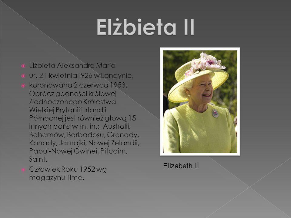 Elizabeth II Elżbieta Aleksandra Maria ur. 21 kwietnia1926 w Londynie,