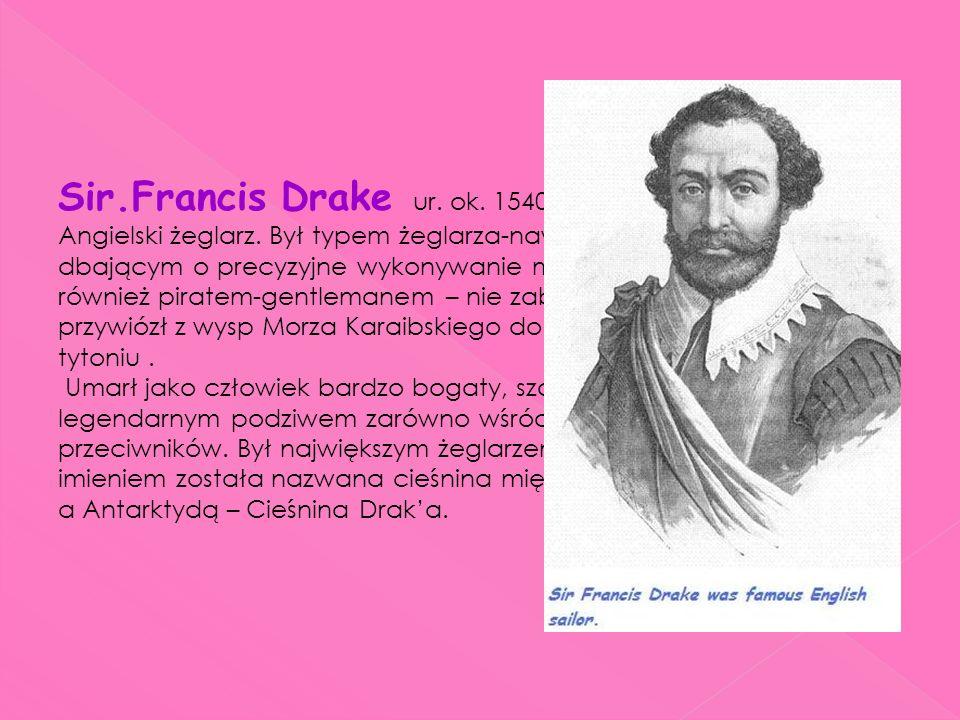 Sir. Francis Drake ur. ok. 1540 r. - zm. 28 stycznia 1596 r