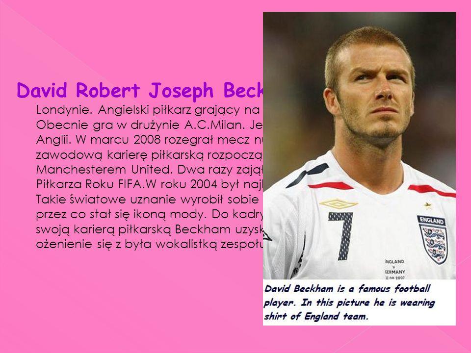 David Robert Joseph Beckham ur. 2maja 1975r w Londynie