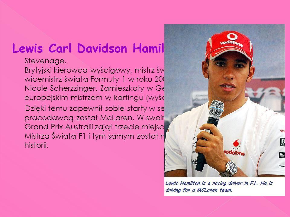 Lewis Carl Davidson Hamilton ur. 7stycznia 1985r w Stevenage