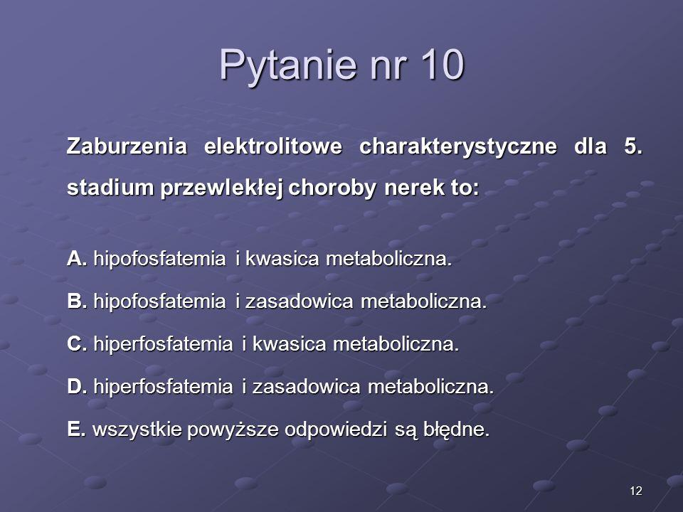 Pytanie nr 10 B. hipofosfatemia i zasadowica metaboliczna.