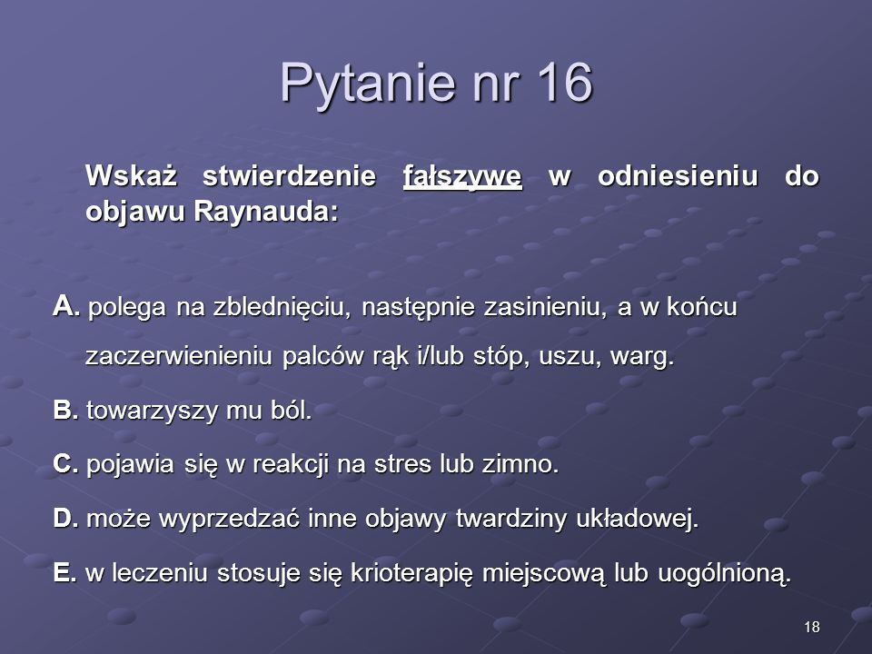 Kariera lekarza Lek. Marcin Żytkiewicz. Pytanie nr 16. Wskaż stwierdzenie fałszywe w odniesieniu do objawu Raynauda: