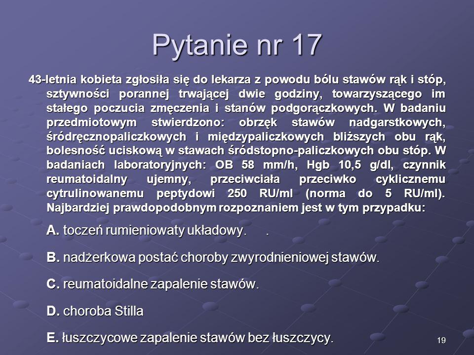 Pytanie nr 17 A. toczeń rumieniowaty układowy. .