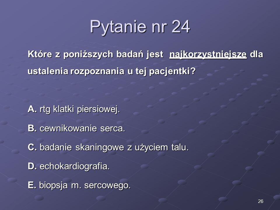 Kariera lekarza Lek. Marcin Żytkiewicz. Pytanie nr 24. Które z poniższych badań jest najkorzystniejsze dla ustalenia rozpoznania u tej pacjentki