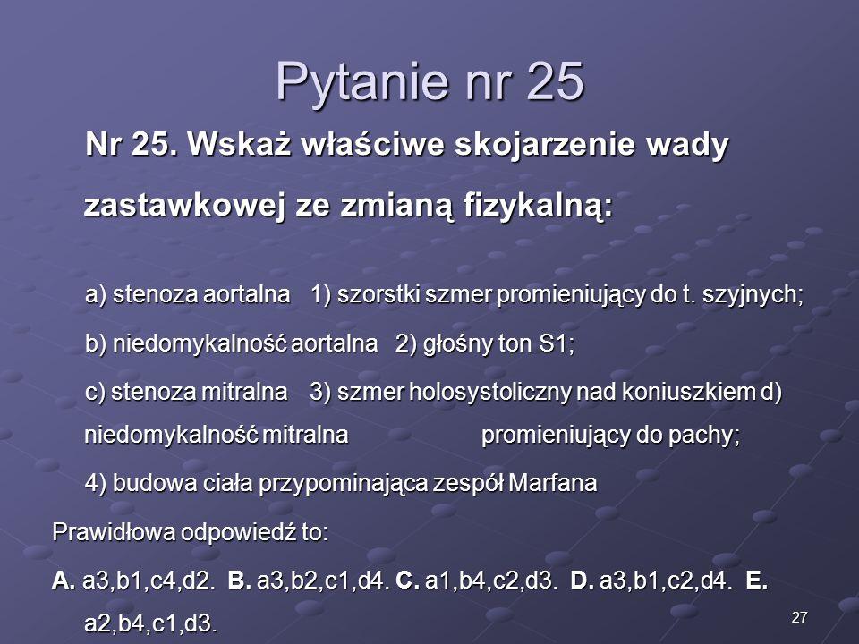 Kariera lekarza Lek. Marcin Żytkiewicz. Pytanie nr 25. Nr 25. Wskaż właściwe skojarzenie wady zastawkowej ze zmianą fizykalną: