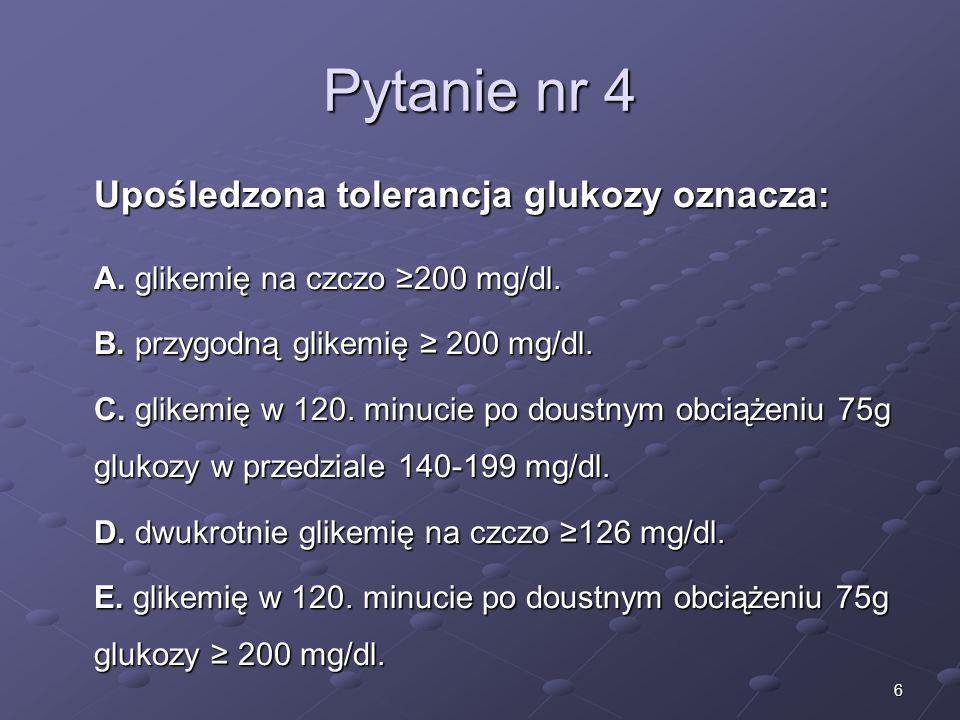 Pytanie nr 4 Upośledzona tolerancja glukozy oznacza: