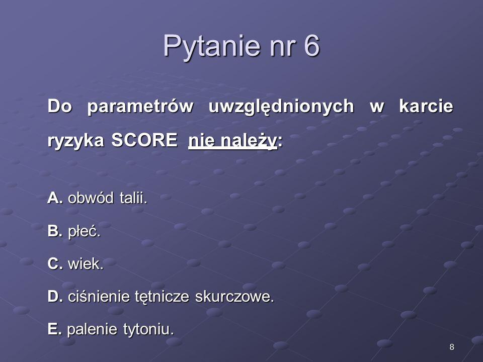 Kariera lekarza Lek. Marcin Żytkiewicz. Pytanie nr 6. Do parametrów uwzględnionych w karcie ryzyka SCORE nie należy: