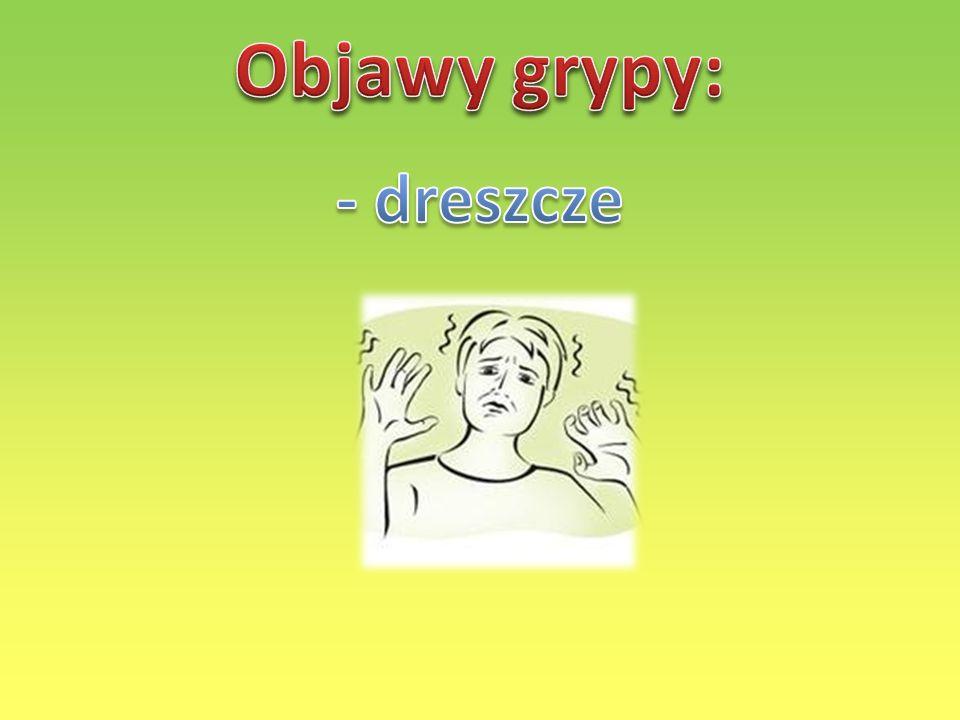 Objawy grypy: - dreszcze