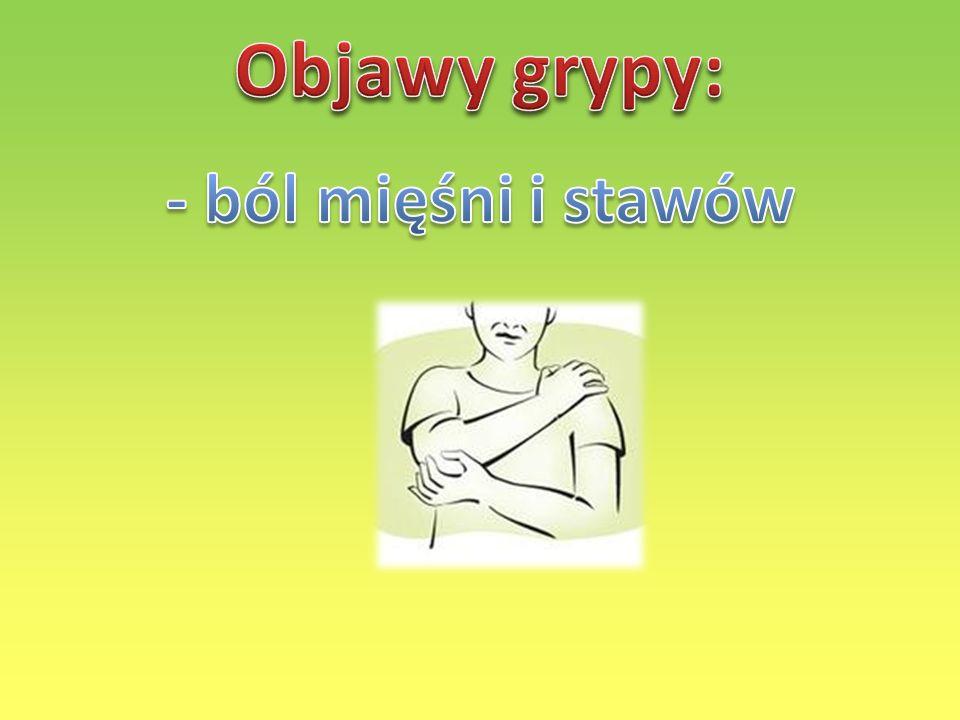 Objawy grypy: - ból mięśni i stawów