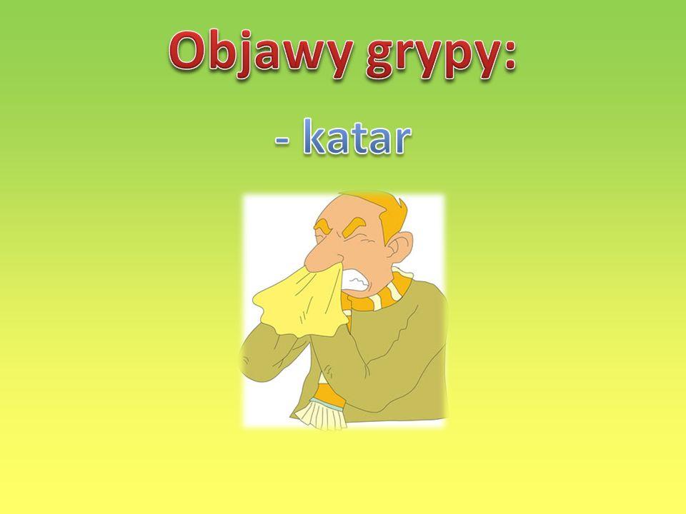 Objawy grypy: - katar