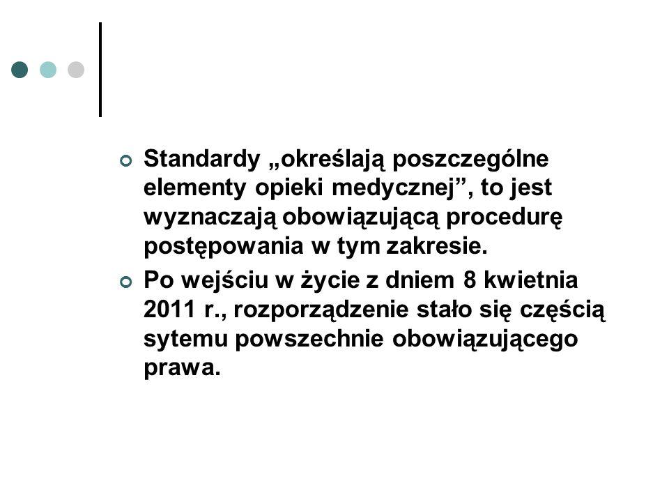 """Standardy """"określają poszczególne elementy opieki medycznej , to jest wyznaczają obowiązującą procedurę postępowania w tym zakresie."""