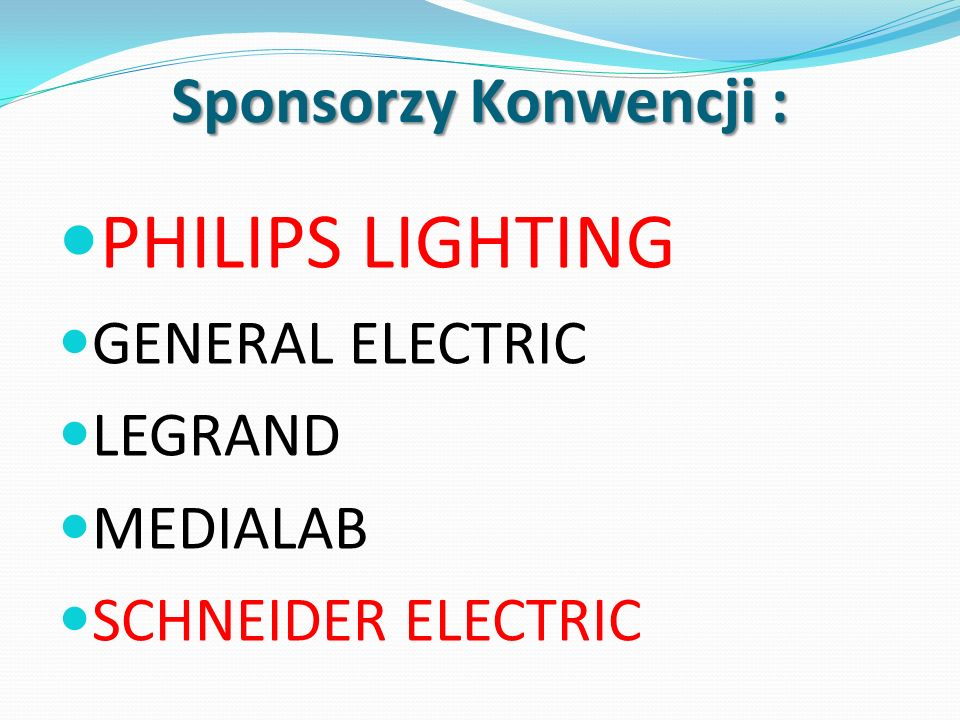 PHILIPS LIGHTING Sponsorzy Konwencji : GENERAL ELECTRIC LEGRAND