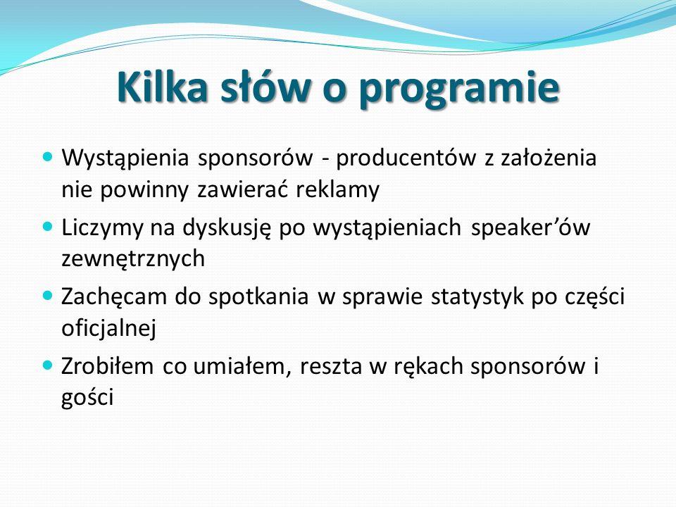 Kilka słów o programie Wystąpienia sponsorów - producentów z założenia nie powinny zawierać reklamy.