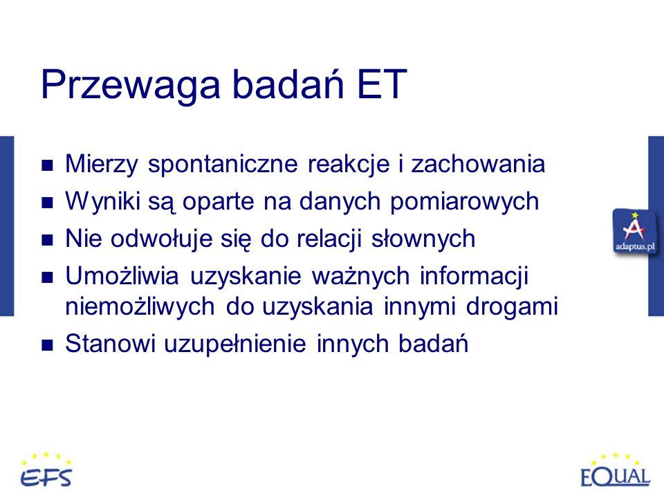 Przewaga badań ET Mierzy spontaniczne reakcje i zachowania
