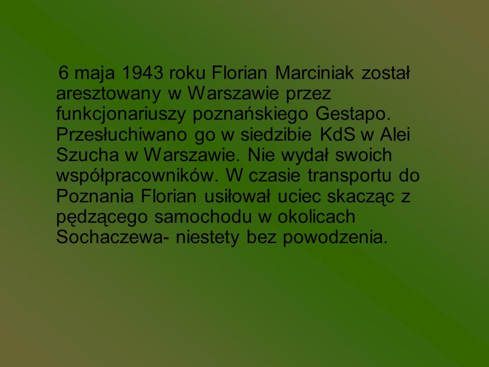 6 maja 1943 roku Florian Marciniak został aresztowany w Warszawie przez funkcjonariuszy poznańskiego Gestapo.