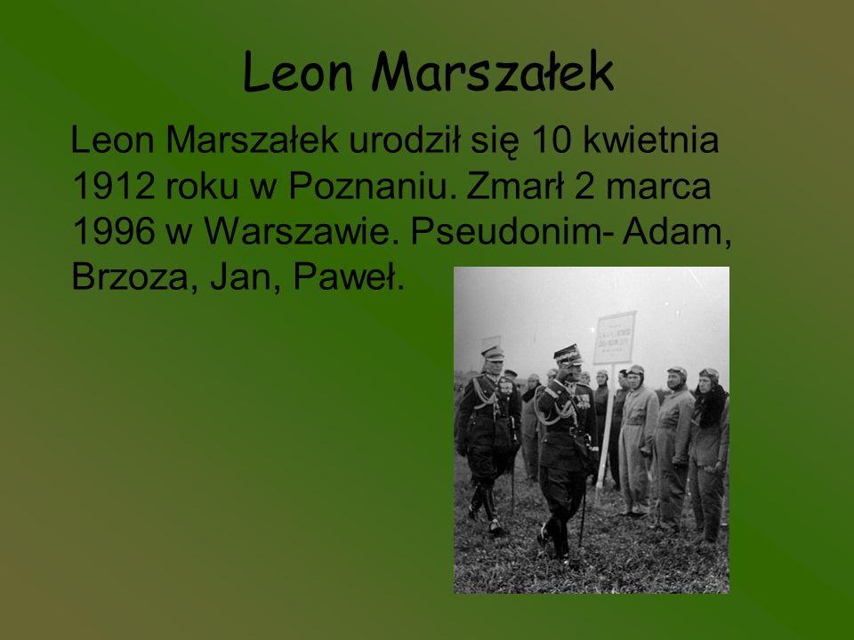 Leon Marszałek Leon Marszałek urodził się 10 kwietnia 1912 roku w Poznaniu.